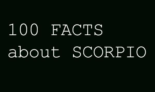 Get to know Scorpios by reading these 100 Facts as quoted from people whose sign is Scorpio.