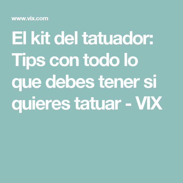 El kit del tatuador: Tips con todo lo que debes tener si quieres tatuar - VIX