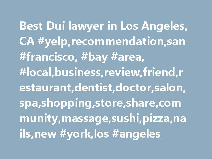 Best Dui lawyer in Los Angeles, CA #yelp,recommendation,san #francisco, #bay #area, #local,business,review,friend,restaurant,dentist,doctor,salon,spa,shopping,store,share,community,massage,sushi,pizza,nails,new #york,los #angeles http://california.nef2.com/best-dui-lawyer-in-los-angeles-ca-yelprecommendationsan-francisco-bay-area-localbusinessreviewfriendrestaurantdentistdoctorsalonspashoppingstoresharecommunitymassagesushipizza/  # Best dui lawyer in Los Angeles, CA $ $$ $$$ $$$$ Open Now…