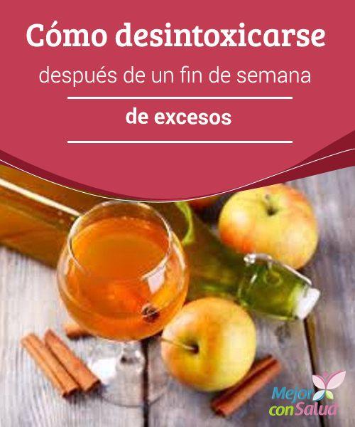 Cómo desintoxicarse después de un fin de semana de excesos   Es posible desintoxicarse de manera natural con buenos hábitos y alimentación más sana.