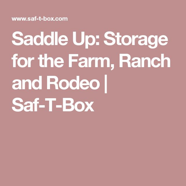 Saddle Up: Storage for the Farm, Ranch and Rodeo | Saf-T-Box