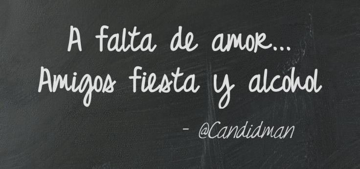 A falta de amor Amigos fiesta y alcohol.  @Candidman     #Frases Amor Candidman @candidman