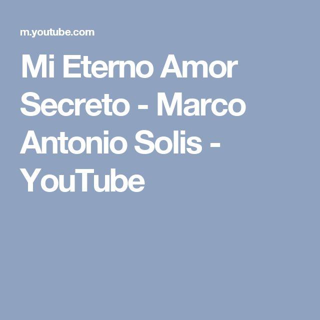 Mi Eterno Amor Secreto - Marco Antonio Solis - YouTube