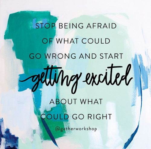 Stop Being afraid of what could go wrong and start getting excited about what could go right - Britt Bass Painting • Green Tie Studio • Brand Identity, Web Design, Lettering, Wedding Stationery, Paper Goods, Creative Styling • Mattie Tiegreen •