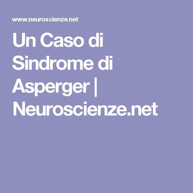 Un Caso di Sindrome di Asperger   Neuroscienze.net