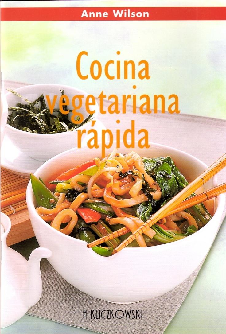 Cocina vegetariana rápida. Anne Wilson. En este libro encontrarás recetas de preparación rápida, equilibrada y nutritiva.