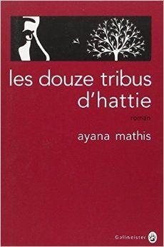 LES DOUZE TRIBUS D'HATTIE, de Ayana Mathis, Ed.Gallmeister - 2014