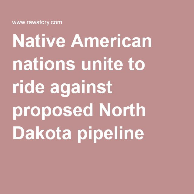 Native American nations unite to ride against proposed North Dakota pipeline