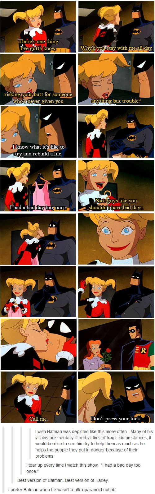 This is one of the reasons I like Batman the animated series best out of all the batmans I know. Other than that its the best