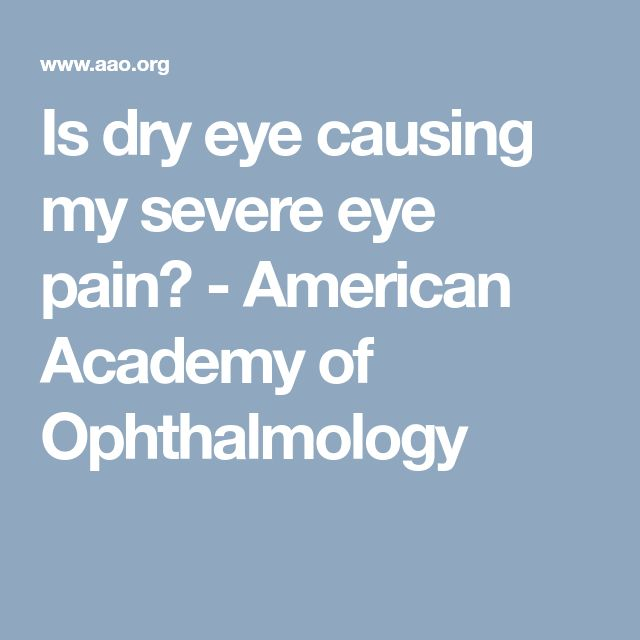 Is dry eye causing my severe eye pain? - American Academy of Ophthalmology