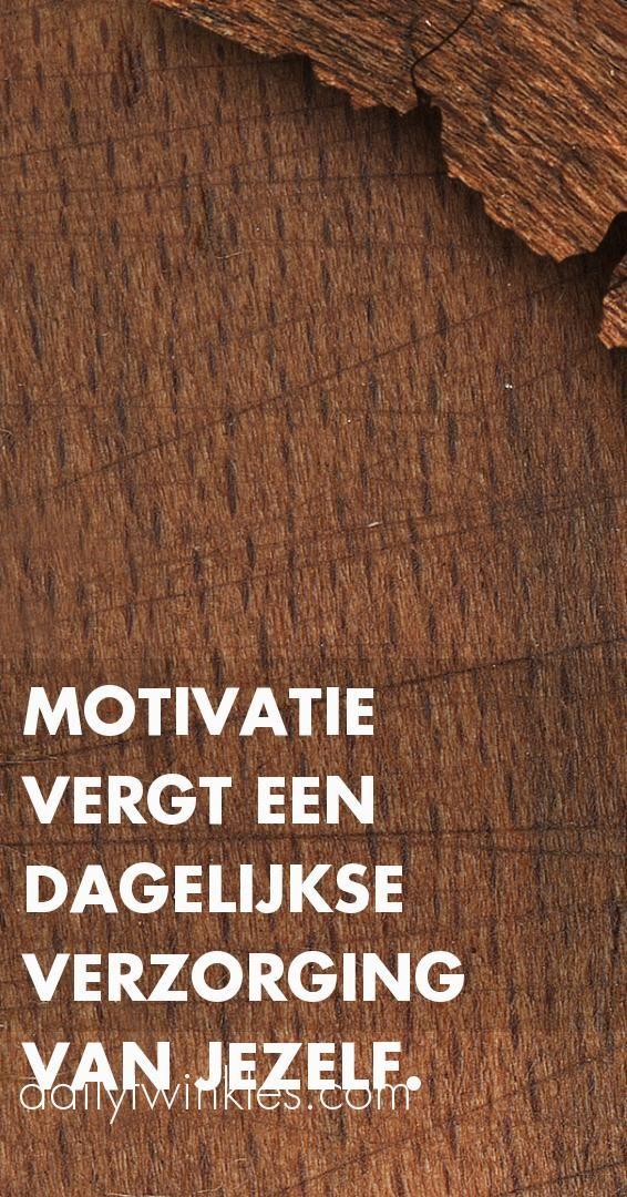 Motivatie vergt een dagelijkse verzorging van jezelf.