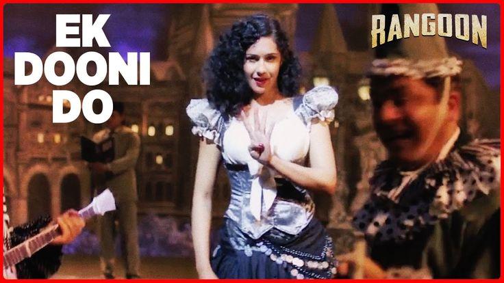 Ek Dooni Do Video Song | Rangoon | Saif Ali Khan, Kangana Ranaut, Shahid...