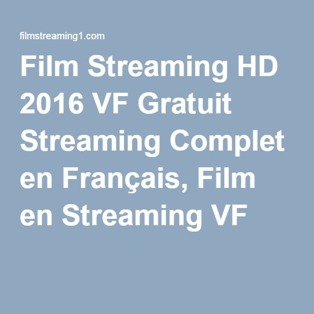 film streaming hd 2016 vf gratuit streaming complet en fran ais film en streaming vf cine. Black Bedroom Furniture Sets. Home Design Ideas