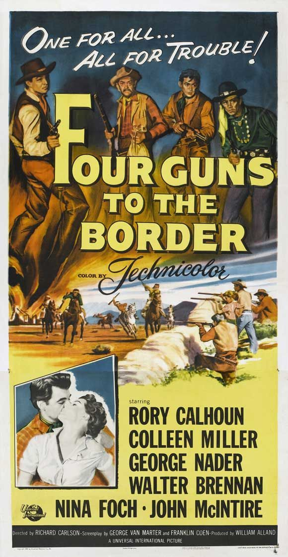 FOUR GUNS TO THE BORDER (1954) - Rory Calhoun - Colleen Miller - George Nader - Walter Brennan - Nina Foch - John McIntire - Directed by Richard Carlson - Universal-International Pictures -