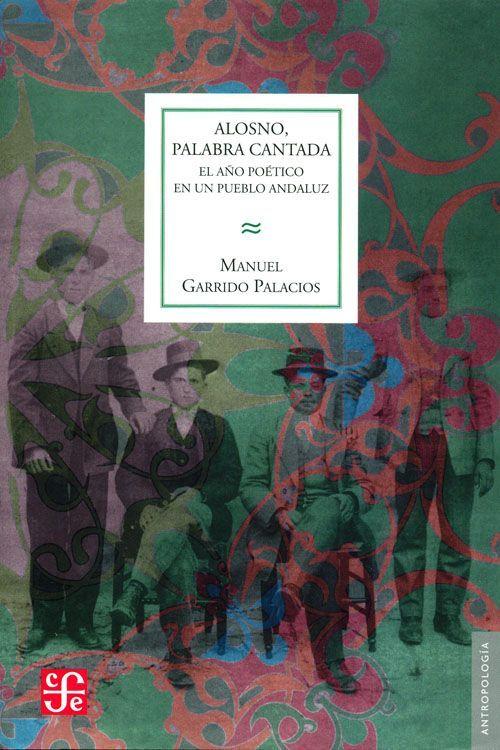 """""""Alosno, palabra cantada : El año poético en un pueblo andaluz"""" Garrido Palacios, Manuel. FCE, 2008. http://www.fondodeculturaeconomica.com/Librerias/Detalle.aspx?ctit=006157R"""