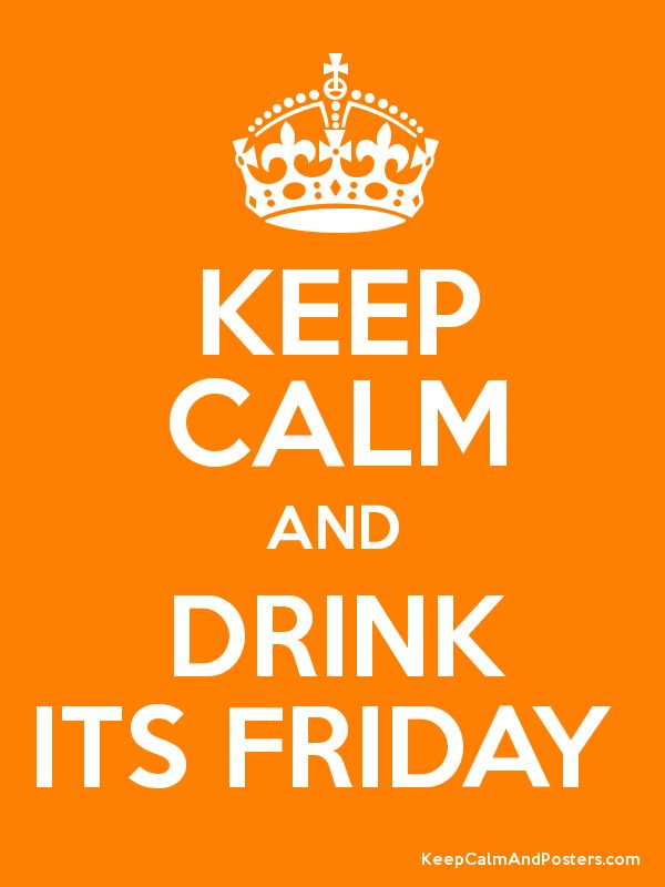 Keep Calm and DRINK ITS FRIDAY Poster