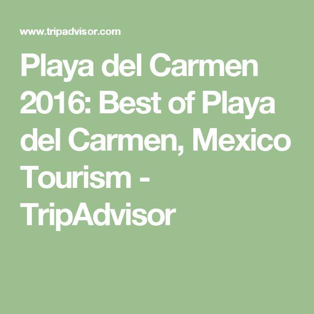 Playa del Carmen 2016: Best of Playa del Carmen, Mexico Tourism - TripAdvisor