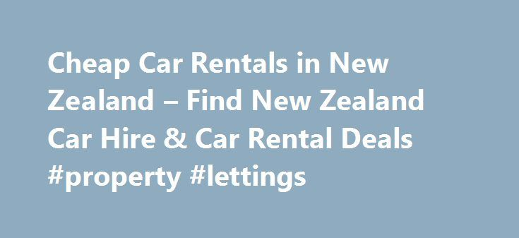Cheap Car Rentals in New Zealand – Find New Zealand Car Hire & Car Rental Deals #property #lettings http://renta.remmont.com/cheap-car-rentals-in-new-zealand-find-new-zealand-car-hire-car-rental-deals-property-lettings/  #car rentals nz # Sign up today and never miss another deal again! Cheap Car Rentals in New Zealand   Car rentals in New Zealand are always on sale with CheapOair. In addition to offering competitive rates in top cities around the world, we provide travel guides and tips to…
