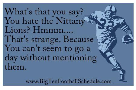 Go Penn State!!! http://www.bigtenfootballschedule.com/penn_state_football_schedule_.html