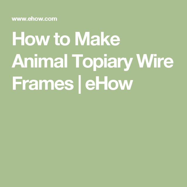 How To Make Topiary Animals Part - 43: How To Make Animal Topiary Wire Frames