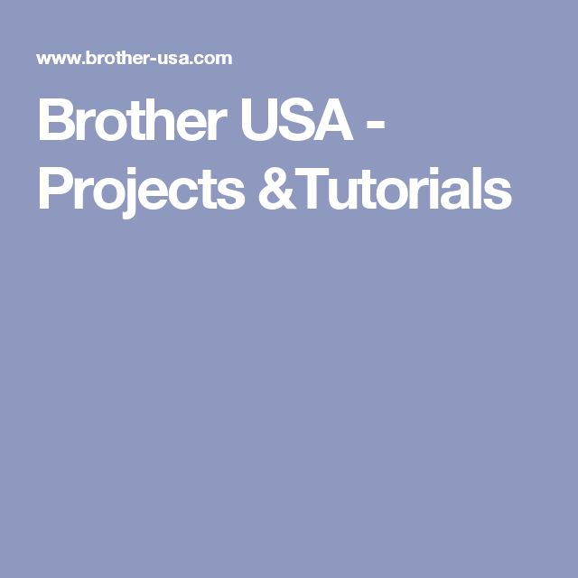 Brother USA - Projects &Tutorials