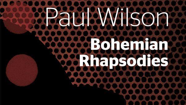 Paul Wilson: Bohemian Rhapsodies  Kanadský bohemista Paul Wilson je vynikajícím překladatelem české literatury. V letech 1967-1977 žil v Československu, učil zde angličtinu a byl členem skupiny The Plastic People of the Universe. Po mnoho let intenzivně píše v anglickém, kanadském a americkém tisku o české literatuře a kultuře.