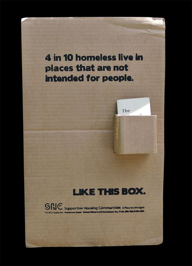 AIGA | Case Study: Like This Box  My goal is to leverage design against the issues closest to my heart; I have no desire for a selfish, small career.  I want to help raise awareness for homelessness, help people better understand the realities and misconceptions about the homeless population, and help homeless individuals find the resources they need to get off the street, get help, and rejoin society.  I feel the same about animal welfare and abandonment, the right to choose, and hunger.
