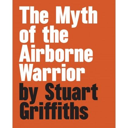 Stuart Griffiths: The Myth of the Airborne Warrior
