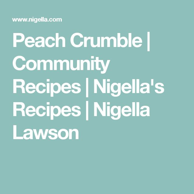 Peach Crumble | Community Recipes | Nigella's Recipes | Nigella Lawson