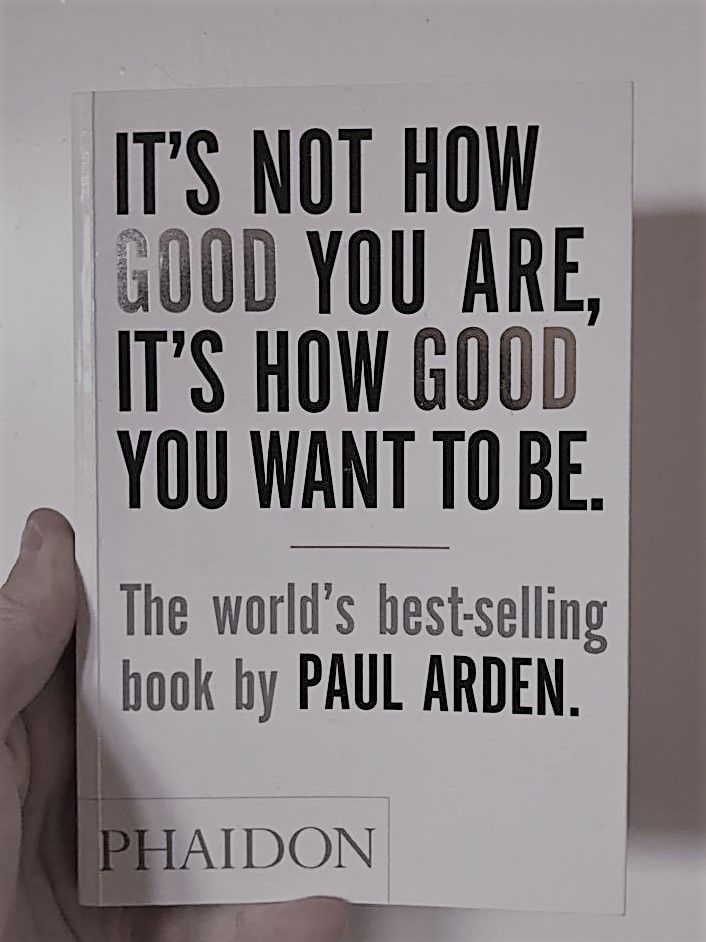 27 best biz books n pd images on pinterest playlists reading bens book of choice its not how good you are its how good you want to be author paul arden published 2003 bens rating 45 i read this book a few fandeluxe Image collections