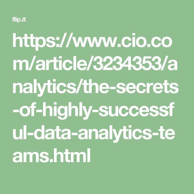 https://www.cio.com/article/3234353/analytics/the-secrets-of-highly-successful-data-analytics-teams.html