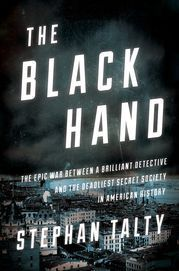 The Black Hand: The Epic War Between a Brilliant Detective and the Deadliest Secret Society in American History by Stephan Talty      (Houghton Mifflin Harcourt)          in History                The last time so many Americans were in such a tizzy about immigration was more than... http://usa.swengen.com/before-the-mafia-there-was-the-terrifying-black-hand/