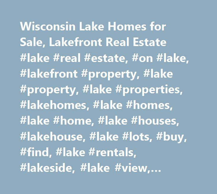 Wisconsin Lake Homes for Sale, Lakefront Real Estate #lake #real #estate, #on #lake, #lakefront #property, #lake #property, #lake #properties, #lakehomes, #lake #homes, #lake #home, #lake #houses, #lakehouse, #lake #lots, #buy, #find, #lake #rentals, #lakeside, #lake #view, #lakeshore, #lakefront, #vacation, #weekend, #retirement, #lake #front #property, #lake #front, #real #estate, #lake, #lakes, #property, #properties, #property #for #sale, #lake #property #classifieds, #sell #my #house…