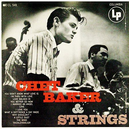 "Chet Baker & Strings   Label: Columbia CL 549   12"" LP 1954   Photo: William Claxton"