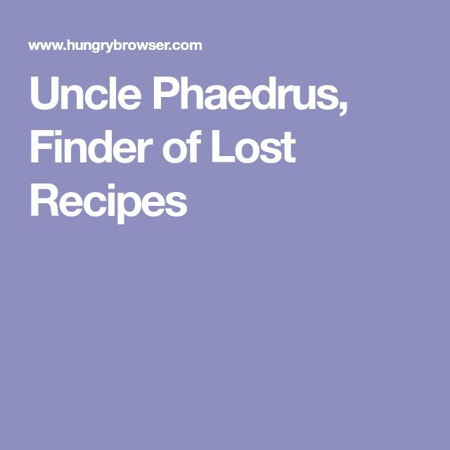 Uncle Phaedrus, Finder of Lost Recipes
