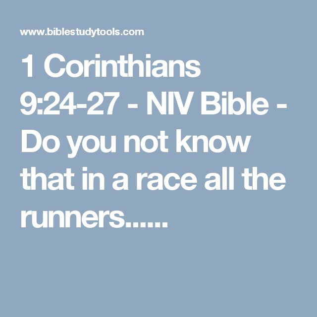 1 Corinthians 9:24-27 - NIV Bible - Do you not know that in a race all the runners......
