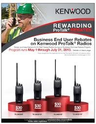 Kenwood is offering $30 rebates on select Kenwood business radios. Kenwood rebate offer: Receive $30 off each radio when you purchase at least six radios (maximum 36 units) of the following models: TK-2400V4P, TK-2402V16P, TK-3400U4P, and TK-3402U16P up to a total maximum savings of $1,080! Read the Kenwood promotional flyer for full details.