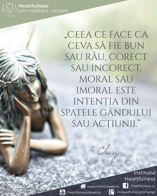 """""""Ceea ce face ca ceva să fie bun sau rău, corect sau incorect, moral sau imoral este intenția din spatele gândului sau acțiunii."""" ~ Chariji www.heartfulness.ro #cunoaste_cu_inima #meditatia_heartfulness #hfnro Meditatia Heartfulness Romania"""