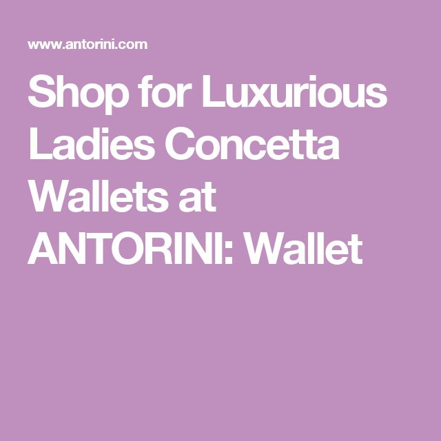 Shop for Luxurious Ladies Concetta Wallets at ANTORINI: Wallet