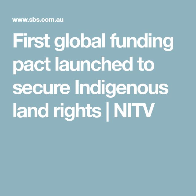 First global funding pact launched to secure Indigenous land rights   NITV