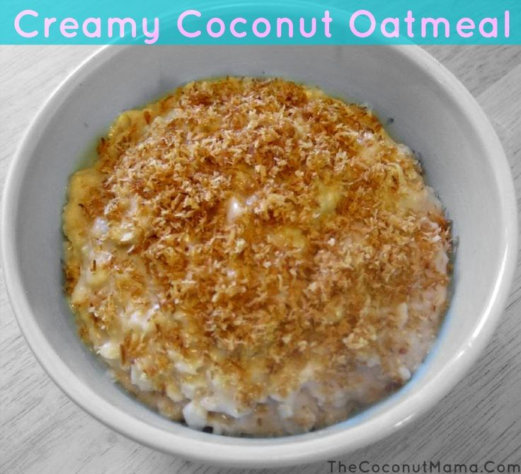 Creamy Coconut Oatmeal  put it in the crockpot over night on low. 1 C oatmeal (steel cut or organic rolled oats) 1 C water 1 C coconut milk (or ditch the water and do 2 C milk) ,1/2 (or more/less to yr taste) pure maple syrup 1 tsp sea salt. In morning top with shredded coconut, toasted or dried fuit.
