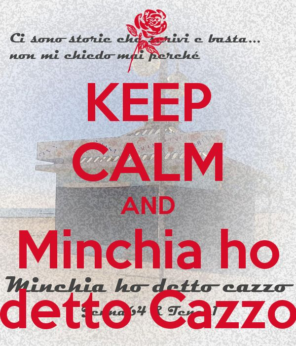 KEEP CALM AND Minchia ho detto Cazzo