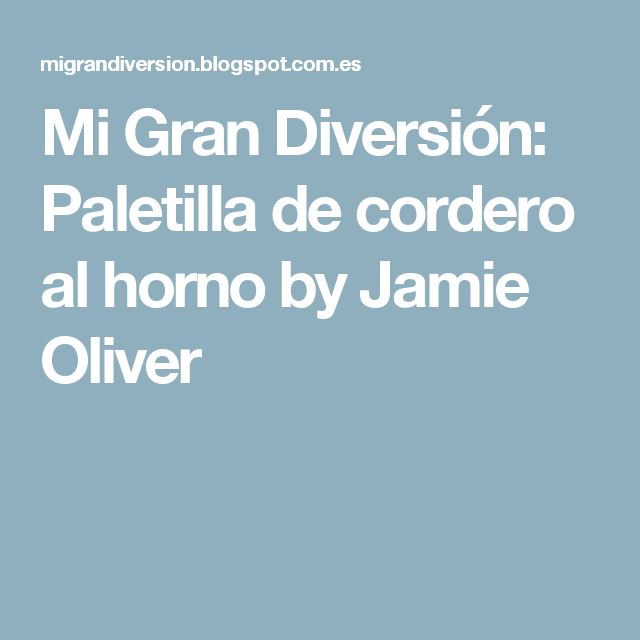 Mi Gran Diversión: Paletilla de cordero al horno by Jamie Oliver