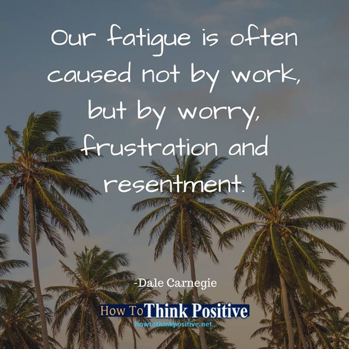 Our fatigue is often caused not by work, but by worry, frustration and resentment. #howtothinkpositive #life #happy #quotes #inspiration #wisdom  See our profile link ==> @howtothinkpositive