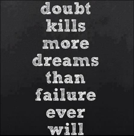 Doubt kills more dreams than failure