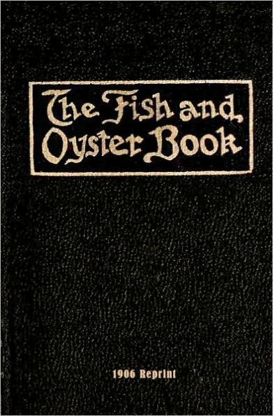 The Fish and Oyster Book 1906 Reprint