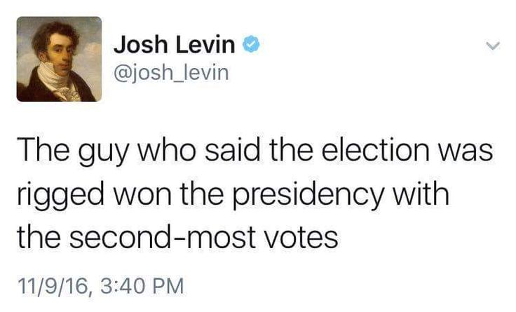 The guy who said the election was rigged won the presidency with the second-most votes ~ @josh_levin