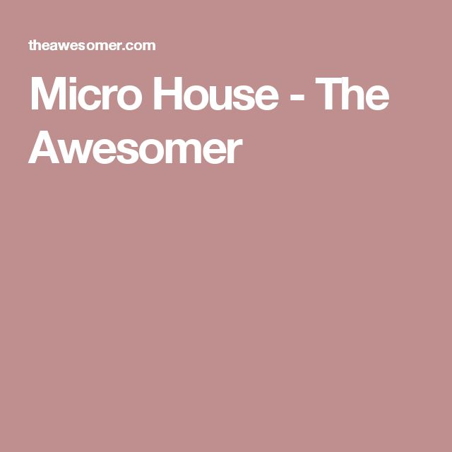 Micro House - The Awesomer