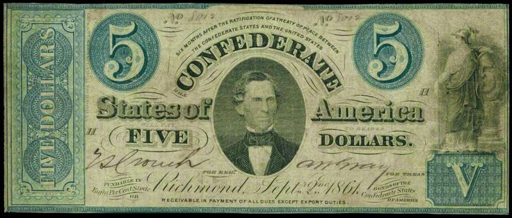 Confederate Currency 5 Dollar Treasury Bill September 2, 1861 Richmond Virginia Christopher Memminger T-33 Description: This $5 Confederate note has a portrait of Christopher Gustavus Memminger is on the face of this bill, he served as secretary of the treasury for the Confederate States of America during the Civil War. At the right is an allegorical figure that represents Minerva, the Goddess of War.