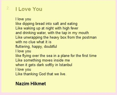 I love you. Poems by the great Turkish poet Nazim Hikmet. In 1950, Nazim Hikmet and Pablo Neruda shared the Nobel Peace Prize